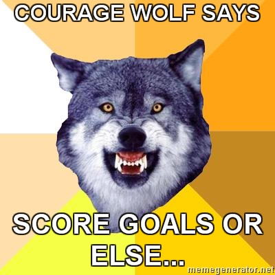 Courage wolf says score goals or else